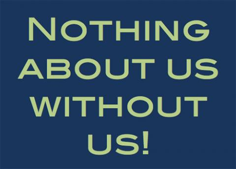 """Graphic that reads """"Nothing about us without us!"""""""