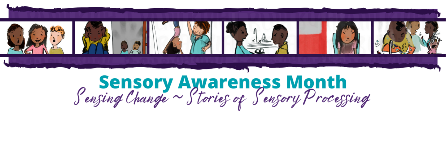 """Top border of squares containing cartoons of children talking, crying, being upside down and washing hands. Text below reads """"Sensory Awareness Month. Sensing change. Stories of Sensory Processing."""""""