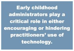 "Graphic that reads ""Early childhood administrators play a critical role in either encouraging or hindering practitioners' use of technology."""